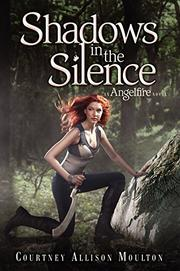 SHADOWS IN THE SILENCE by Courtney Allison Moulton