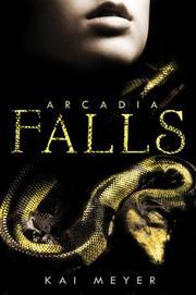 ARCADIA FALLS by Kai Meyer
