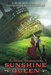THE GLORIOUS ADVENTURES OF THE SUNSHINE QUEEN by Geraldine McCaughrean