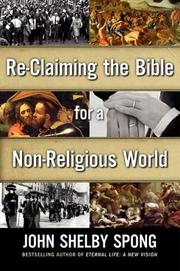 RECLAIMING THE BIBLE FOR A NON-RELIGIOUS WORLD by John Shelby Spong