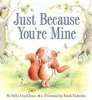 JUST BECAUSE YOU'RE MINE by Sally Lloyd-Jones
