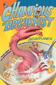 CHAMPIONS OF BREAKFAST by Adam Rex