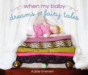 WHEN MY BABY DREAMS OF FAIRY TALES by Adele Enersen
