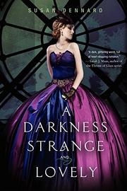 A DARKNESS STRANGE AND LOVELY by Susan Dennard