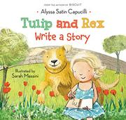 TULIP AND REX WRITE A STORY by Alyssa Satin Capucilli