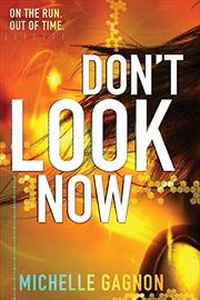 DON'T LOOK NOW by Michelle Gagnon
