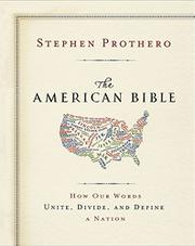 THE AMERICAN BIBLE by Stephen Prothero