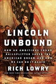 LINCOLN UNBOUND by Rich Lowry