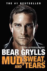 MUD, SWEAT, AND TEARS by Bear Grylls