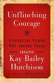 UNFLINCHING COURAGE by Kay Bailey Hutchison