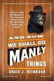 Cover art for AND NOW WE SHALL DO MANLY THINGS