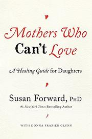 MOTHERS WHO CAN'T LOVE by Susan Forward