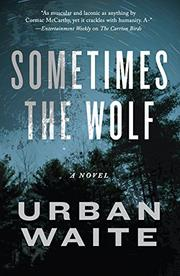 SOMETIMES THE WOLF by Urban Waite