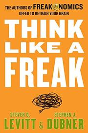 THINK LIKE A FREAK by Steven D. Levitt