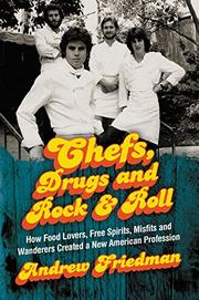 CHEFS, DRUGS AND ROCK & ROLL by Andrew Friedman