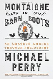 MONTAIGNE IN BARN BOOTS by Michael Perry