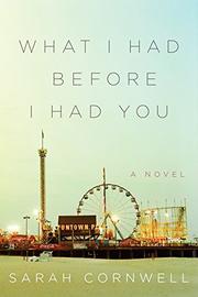 WHAT I HAD BEFORE I HAD YOU by Sarah Cornwell