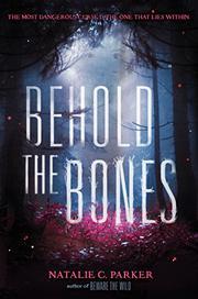 BEHOLD THE BONES by Natalie C. Parker