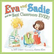 EVA AND SADIE AND THE BEST CLASSROOM EVER! by Jeff Cohen
