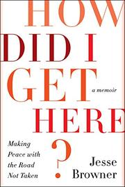 HOW DID I GET HERE? by Jesse Browner
