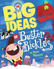 THE BIG IDEAS OF BUSTER BICKLES by Dave Wasson