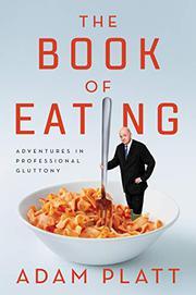 THE BOOK OF EATING by Adam Platt