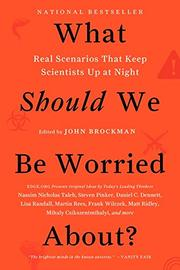 WHAT SHOULD WE BE WORRIED ABOUT? by John Brockman