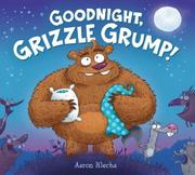 GOODNIGHT, GRIZZLE GRUMP! by Aaron Blecha