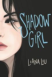 SHADOW GIRL by Liana Liu