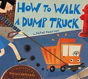 HOW TO WALK A DUMP TRUCK by Peter Pearson