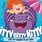 ITTY BITTY KITTY AND THE RAINY PLAY DAY by Joan Holub