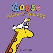 GOOSE GOES TO THE ZOO by Laura Wall