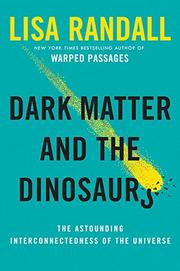 DARK MATTER AND THE DINOSAURS by Lisa Randall