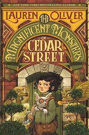 THE MAGNIFICENT MONSTERS OF CEDAR STREET by Lauren Oliver