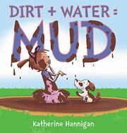 DIRT + WATER = MUD by Katherine Hannigan