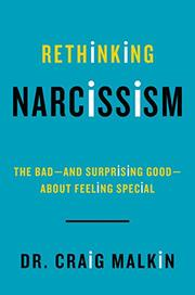 RETHINKING NARCISSISM by Craig Malkin