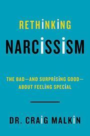 RETHINKING NARCISSISM by Craig Malkin