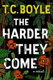 THE HARDER THEY COME by T.C. Boyle