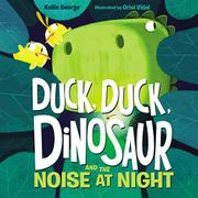 DUCK, DUCK, DINOSAUR AND THE NOISE AT NIGHT by Kallie George