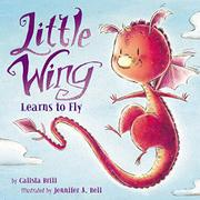 LITTLE WING LEARNS TO FLY by Calista Brill