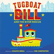 TUGBOAT BILL AND THE RIVER RESCUE by Calista Brill