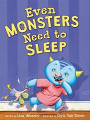 EVEN MONSTERS NEED TO SLEEP by Lisa Wheeler