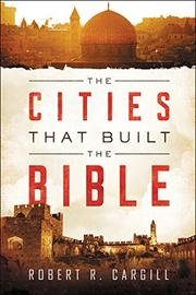 THE CITIES THAT BUILT THE BIBLE by Robert R. Cargill