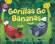 GORILLAS GO BANANAS by Patrick Wensink