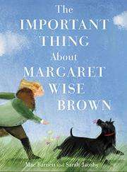 THE IMPORTANT THING ABOUT MARGARET WISE BROWN by Mac Barnett
