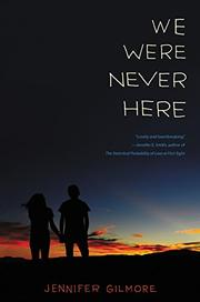 WE WERE NEVER HERE by Jennifer Gilmore