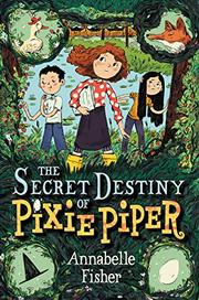 THE SECRET DESTINY OF PIXIE PIPER by Annabelle Fisher