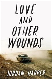 LOVE AND OTHER WOUNDS by Jordan Harper