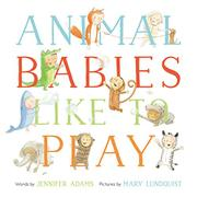 ANIMAL BABIES LIKE TO PLAY by Jennifer Adams