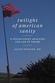 TWILIGHT OF AMERICAN SANITY by Allen Frances